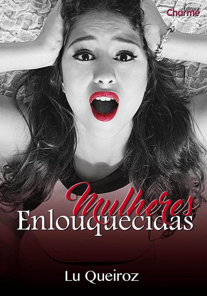 Mulheres Enlouquecidas - Lu Queiroz - Editora Charme